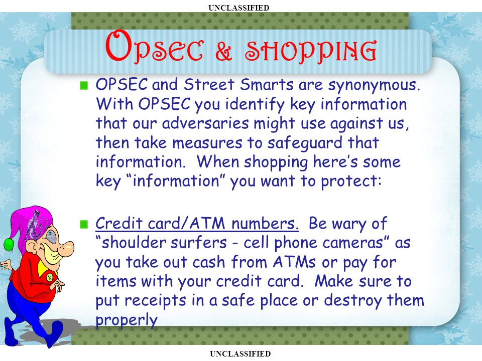 UNCLASSIFIED O PSEC & SHOPPING OPSEC and Street Smarts are synonymous.