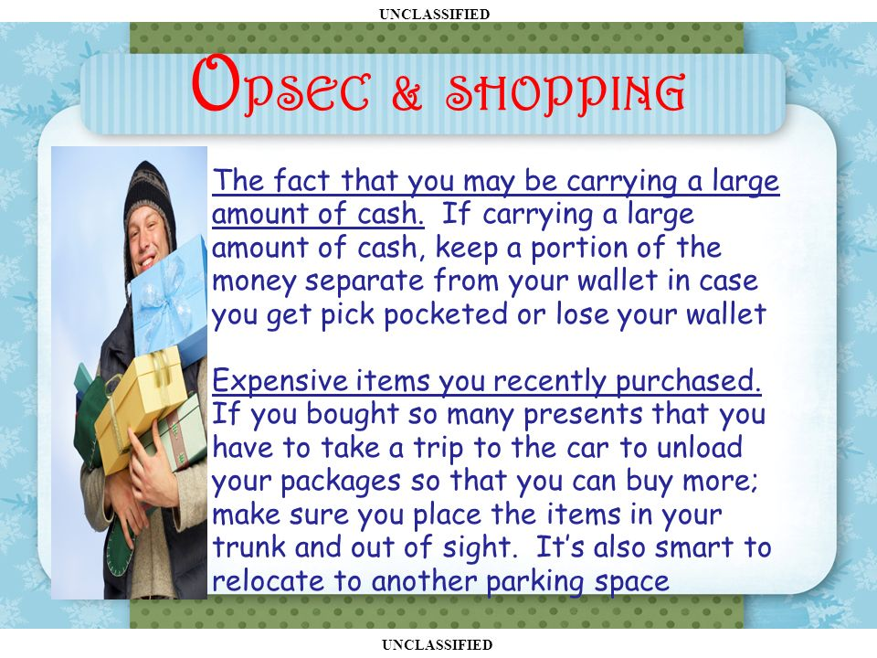 UNCLASSIFIED O PSEC & SHOPPING The fact that you may be carrying a large amount of cash.
