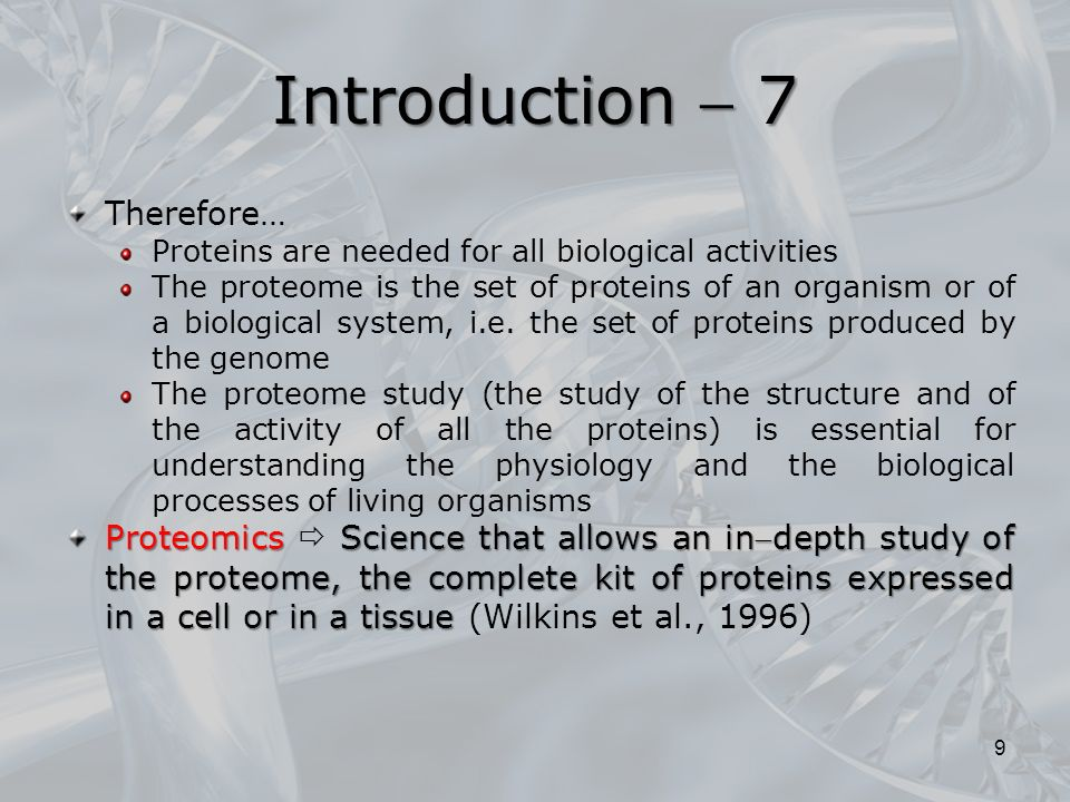 Therefore… Proteins are needed for all biological activities The proteome is the set of proteins of an organism or of a biological system, i.e.