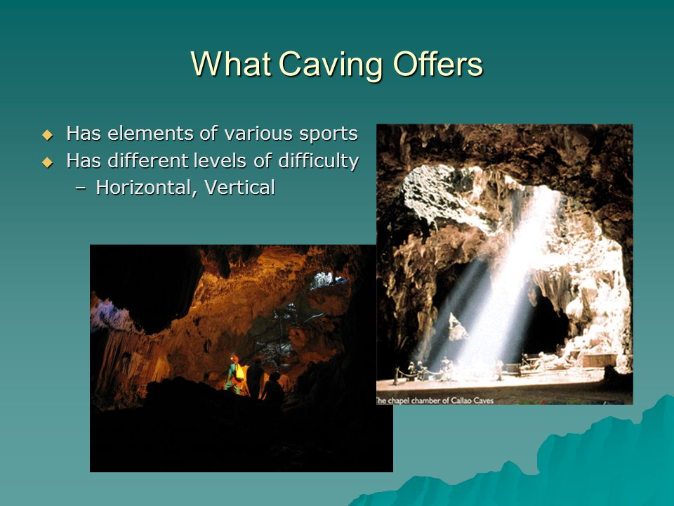 What Caving Offers  Has elements of various sports  Has different levels of difficulty –Horizontal, Vertical