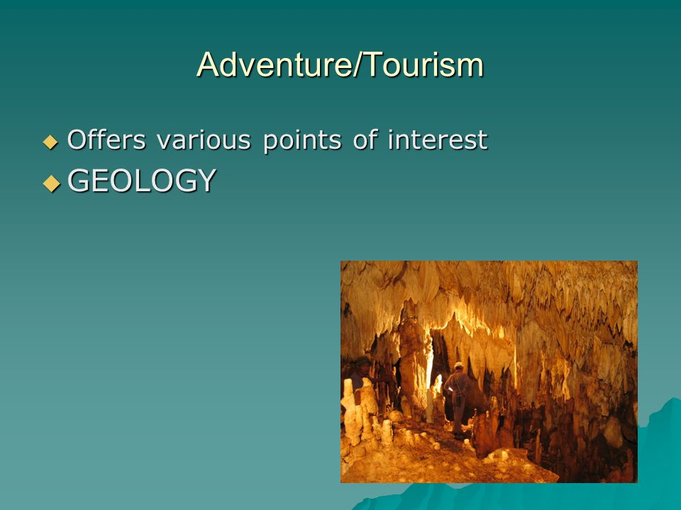 Adventure/Tourism  Offers various points of interest  GEOLOGY