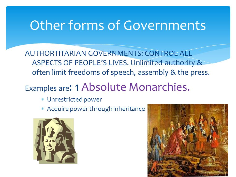 AUTHORTITARIAN GOVERNMENTS: CONTROL ALL ASPECTS OF PEOPLE'S LIVES. Unlimited authority & often limit freedoms of speech, assembly & the press. Example