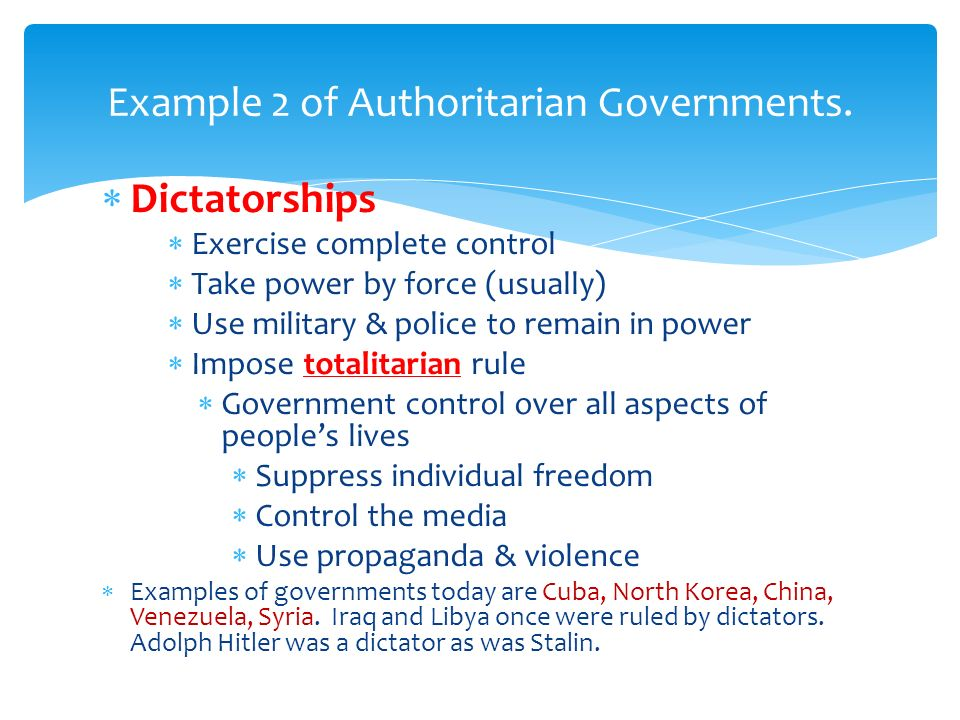  Dictatorships  Exercise complete control  Take power by force (usually)  Use military & police to remain in power  Impose totalitarian rule  Go