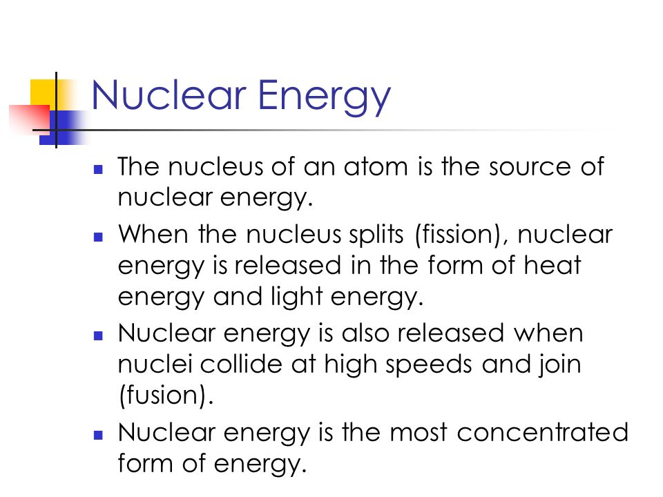 Nuclear Energy The nucleus of an atom is the source of nuclear energy.