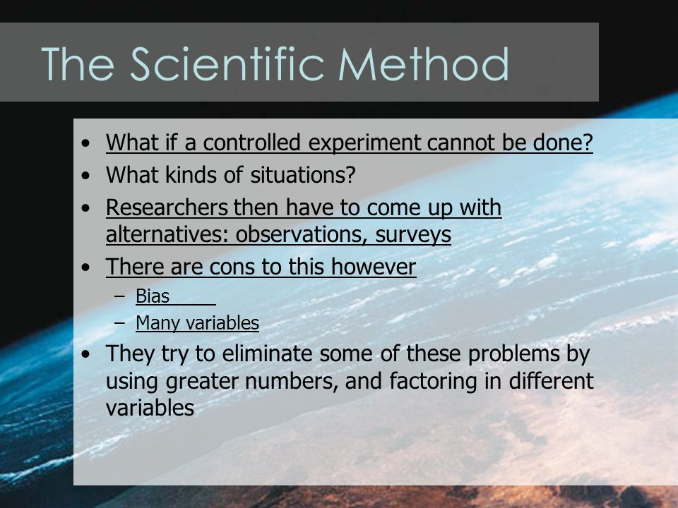 The Scientific Method What if a controlled experiment cannot be done.