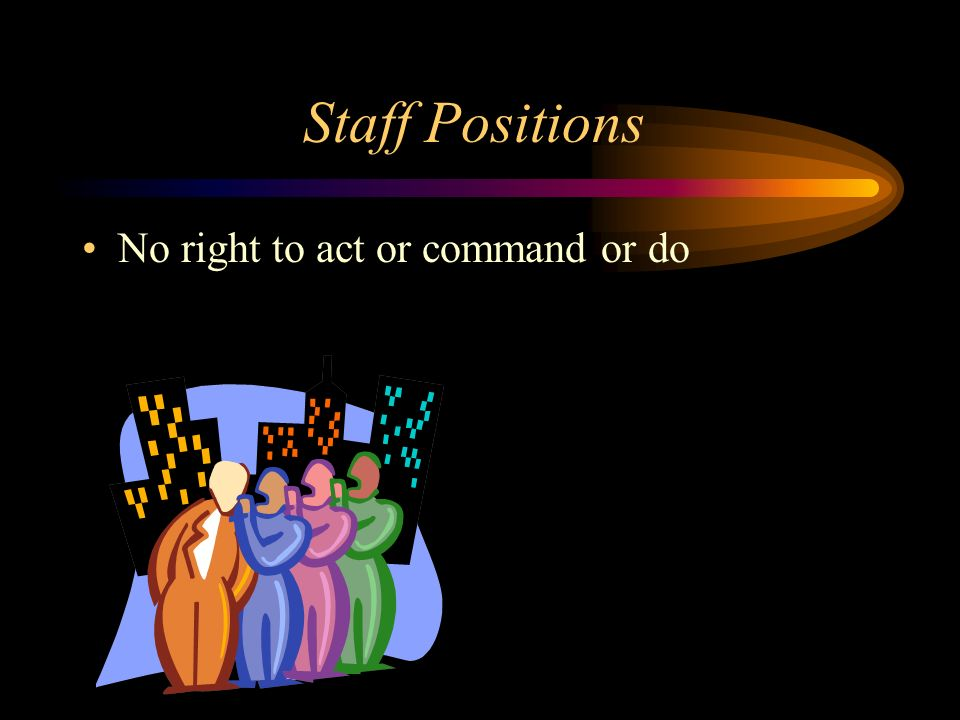Staff Positions No right to act or command or do