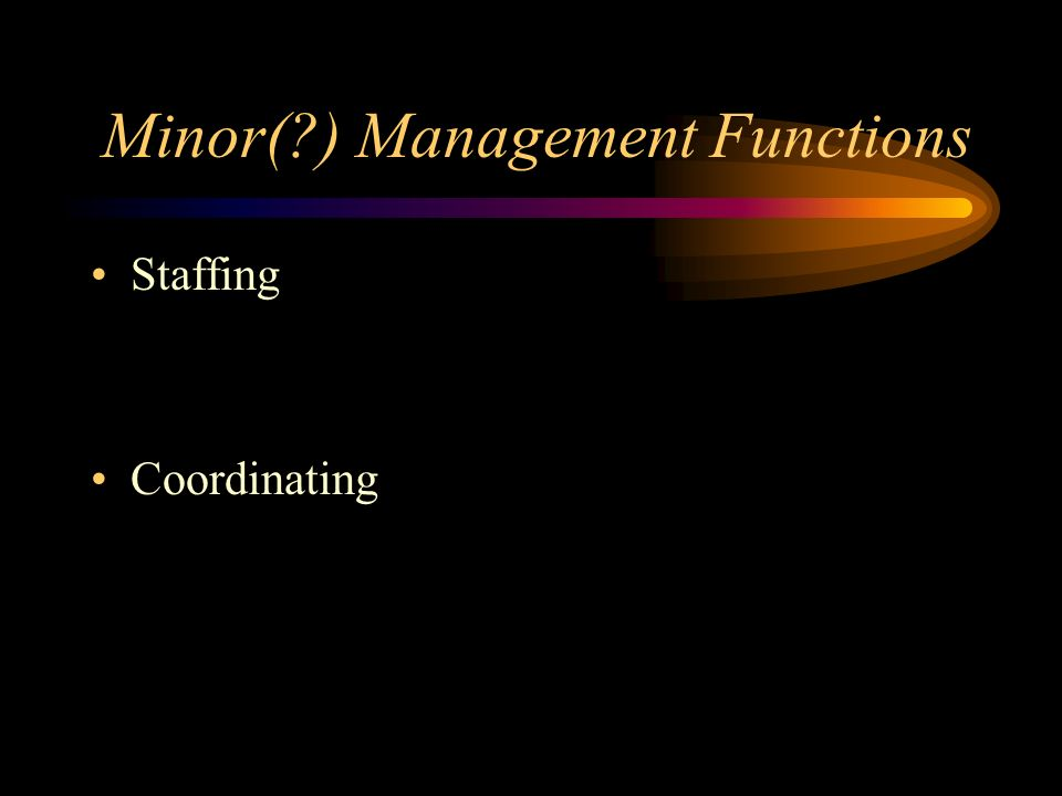 Minor(?) Management Functions Staffing Coordinating