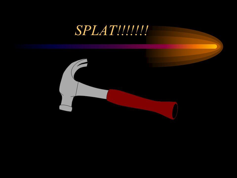 SPLAT!!!!!!!