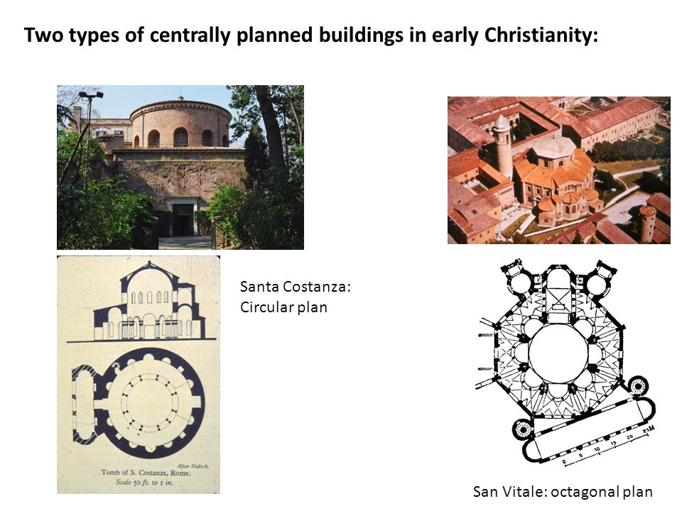 San Vitale: octagonal plan Santa Costanza: Circular plan Two types of centrally planned buildings in early Christianity: