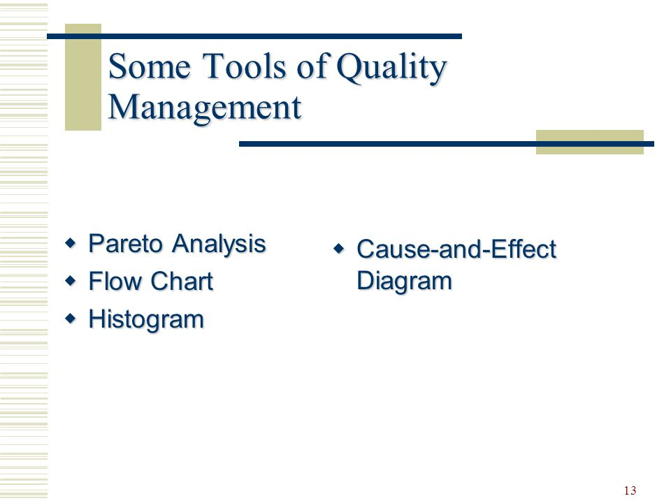 13 Some Tools of Quality Management  Pareto Analysis  Flow Chart  Histogram  Cause-and-Effect Diagram