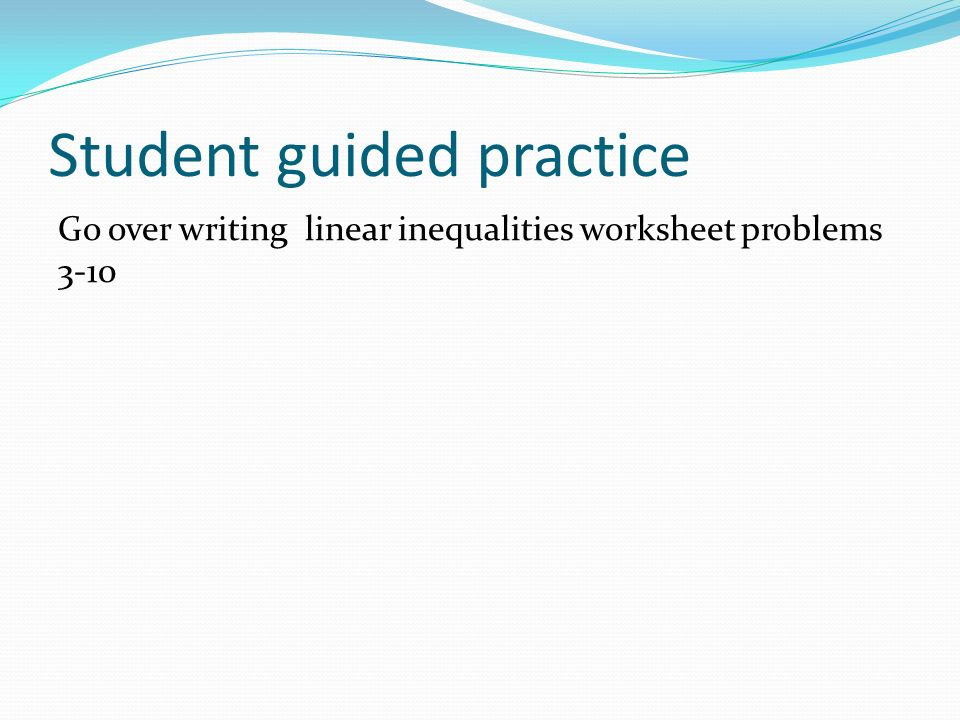 21 Graphing Inequalities Objectives The students will learn to – Linear Inequalities Worksheet