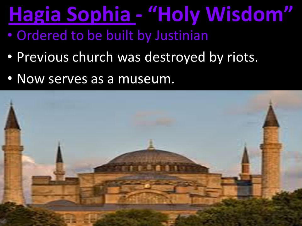 Hagia Sophia - Holy Wisdom Ordered to be built by Justinian Previous church was destroyed by riots.