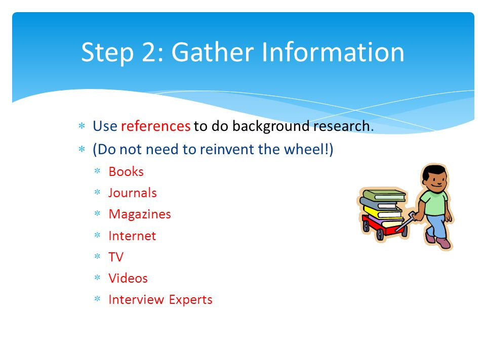 Step 2: Gather Information  Use references to do background research.