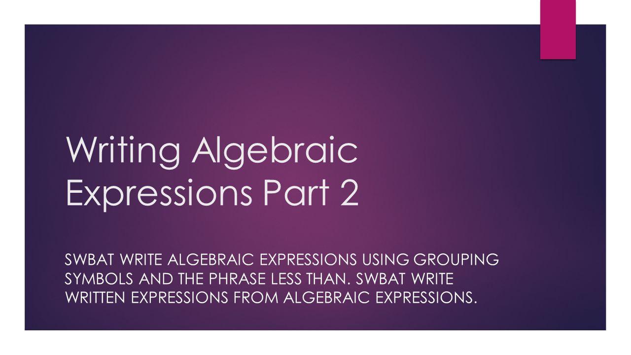 Writing algebraic expressions part 2 swbat write algebraic writing algebraic expressions part 2 swbat write algebraic expressions using grouping symbols and the phrase less biocorpaavc Choice Image