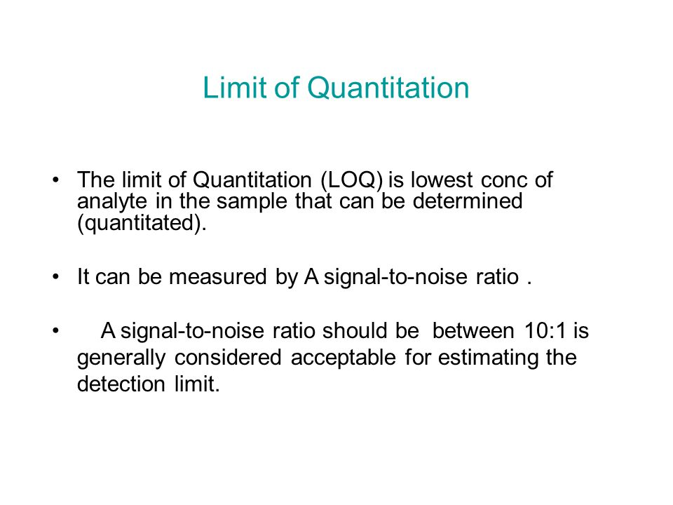 Limit of Quantitation The limit of Quantitation (LOQ) is lowest conc of analyte in the sample that can be determined (quantitated).