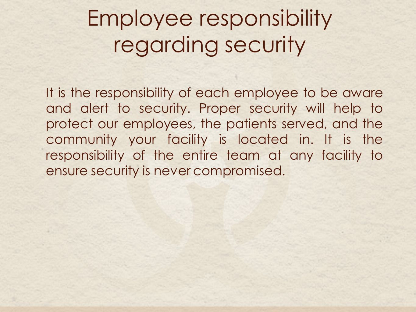 Employee responsibility regarding security It is the responsibility of each employee to be aware and alert to security.