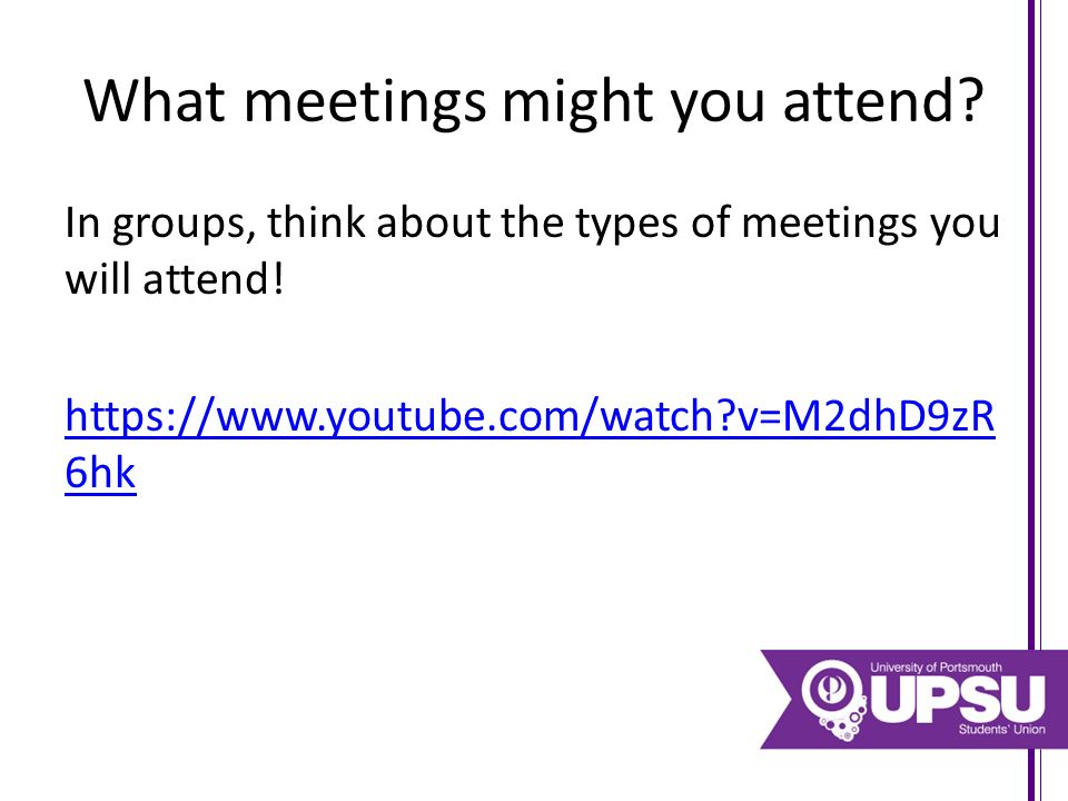 What meetings might you attend. In groups, think about the types of meetings you will attend.