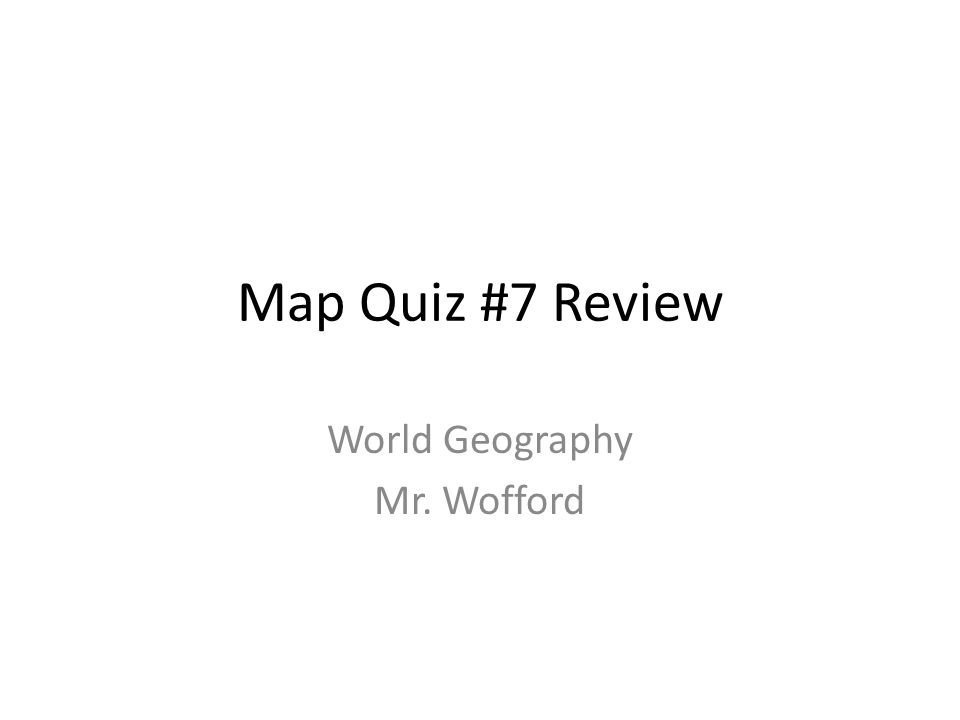 Map Quiz 7 Review World Geography Mr Wofford Map Quiz 7 Review