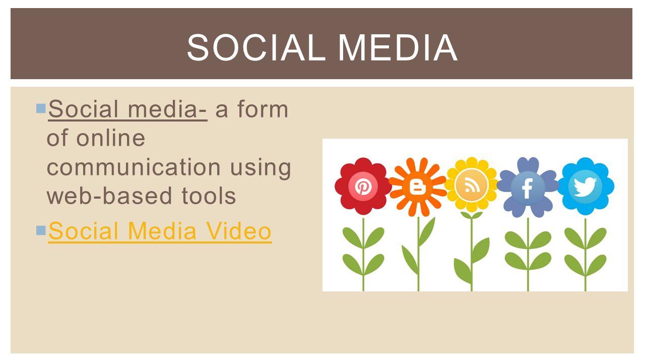  Social media- a form of online communication using web-based tools  Social Media Video Social Media Video SOCIAL MEDIA