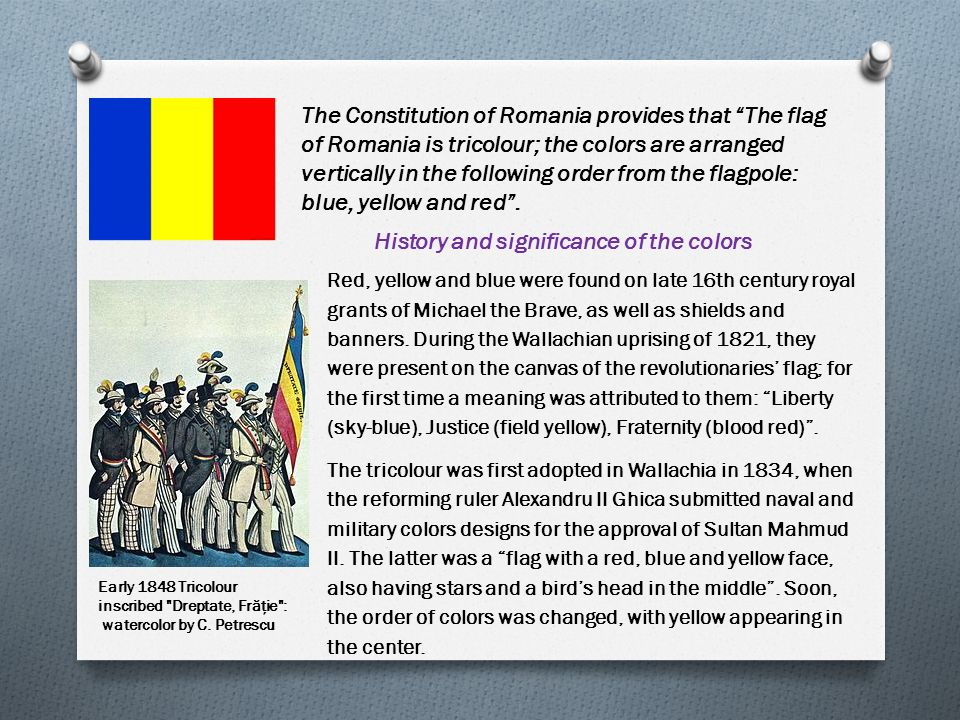 The Constitution of Romania provides that The flag of Romania is