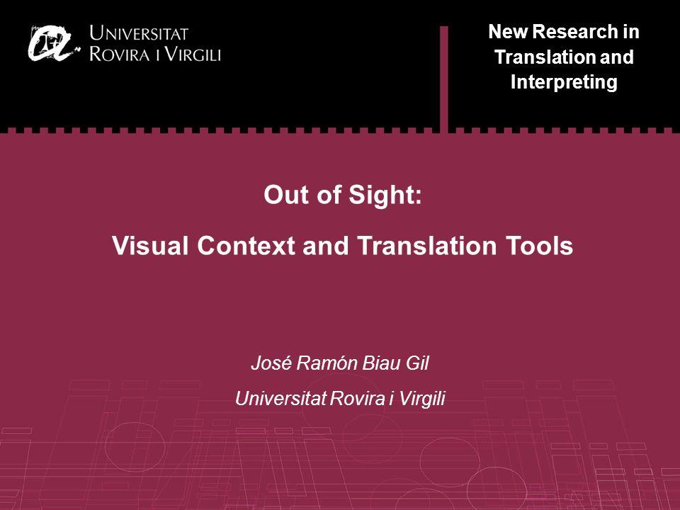 1 New Research in Translation and Interpreting Out of Sight: Visual Context and Translation Tools José Ramón Biau Gil Universitat Rovira i Virgili