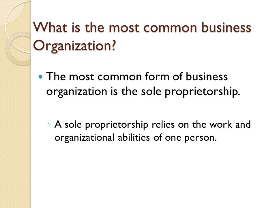Business Organization. What is the most common business ...