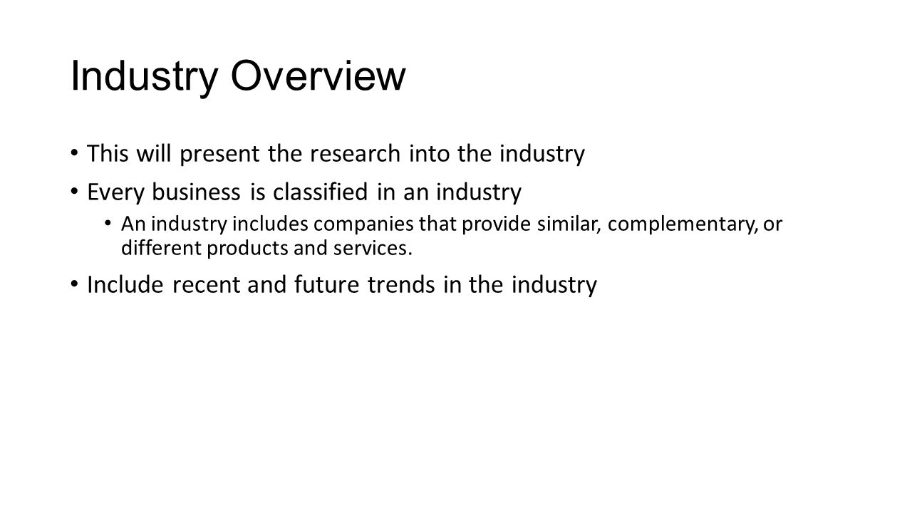 Industry Overview This Will Present The Research Into The Industry Every  Business Is Classified In An