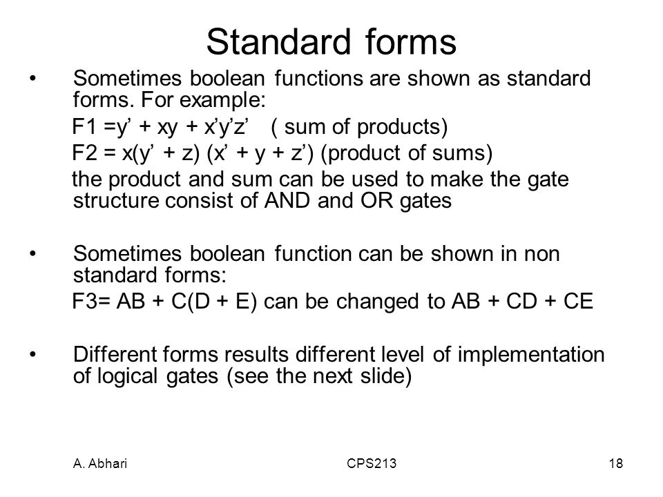 A. Abhari CPS21318 Standard forms Sometimes boolean functions are shown as standard forms.
