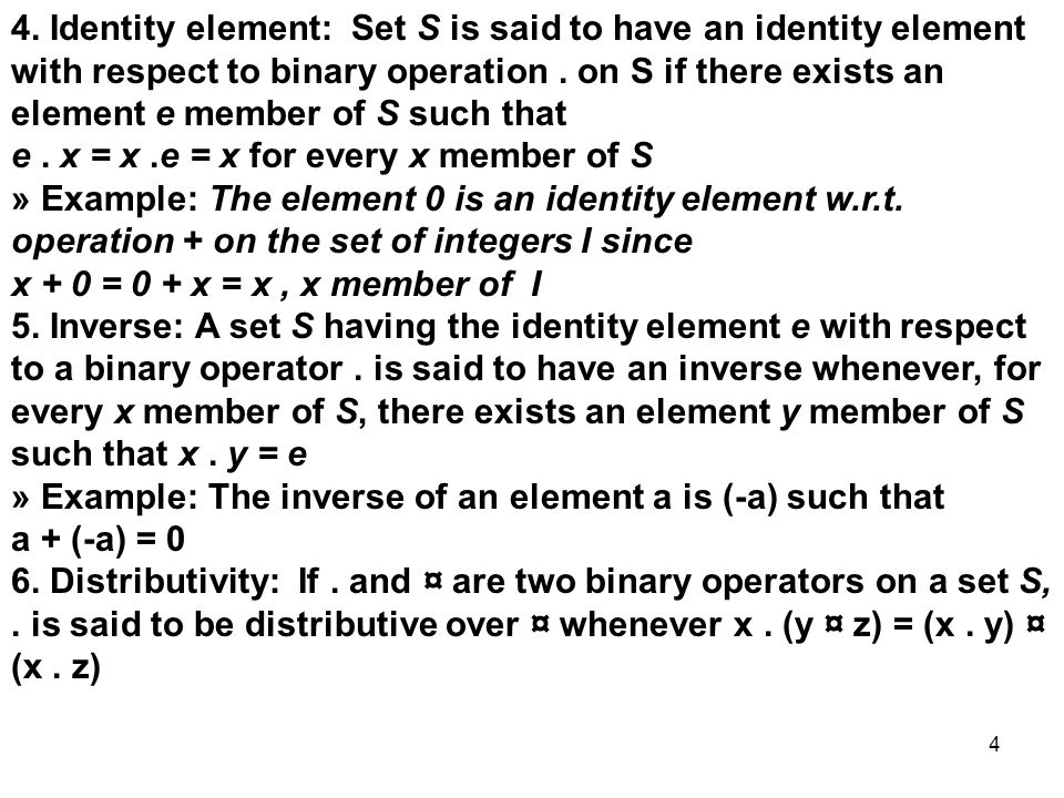 4 4.Identity element: Set S is said to have an identity element with respect to binary operation.