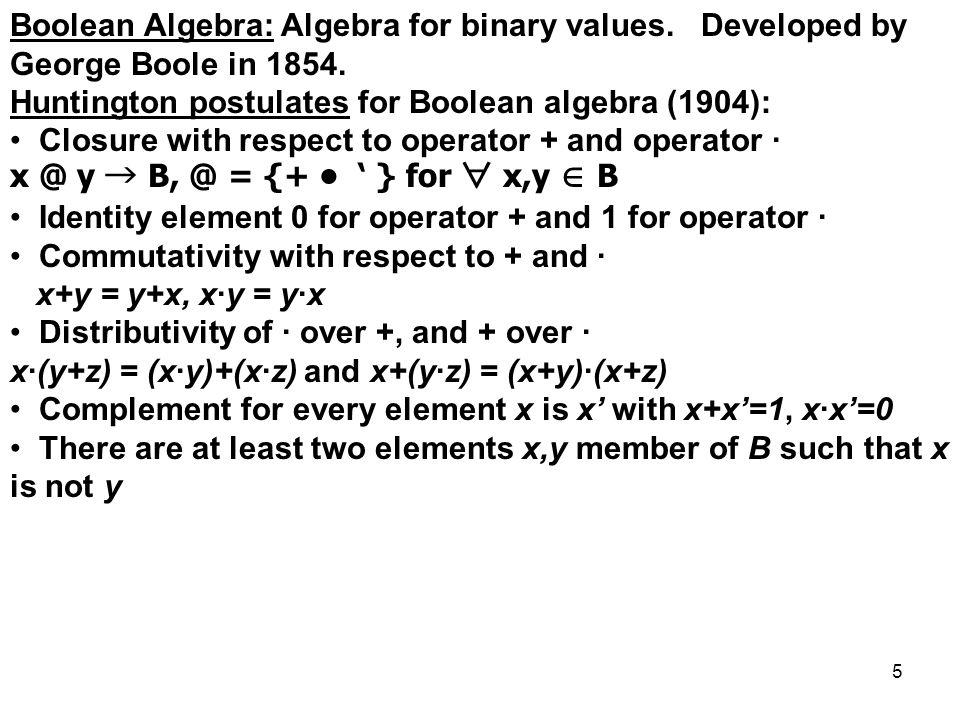 5 Boolean Algebra: Algebra for binary values. Developed by George Boole in 1854.