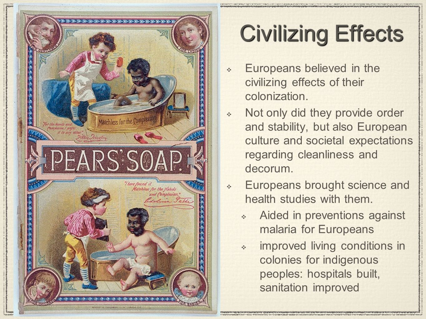  Europeans believed in the civilizing effects of their colonization.