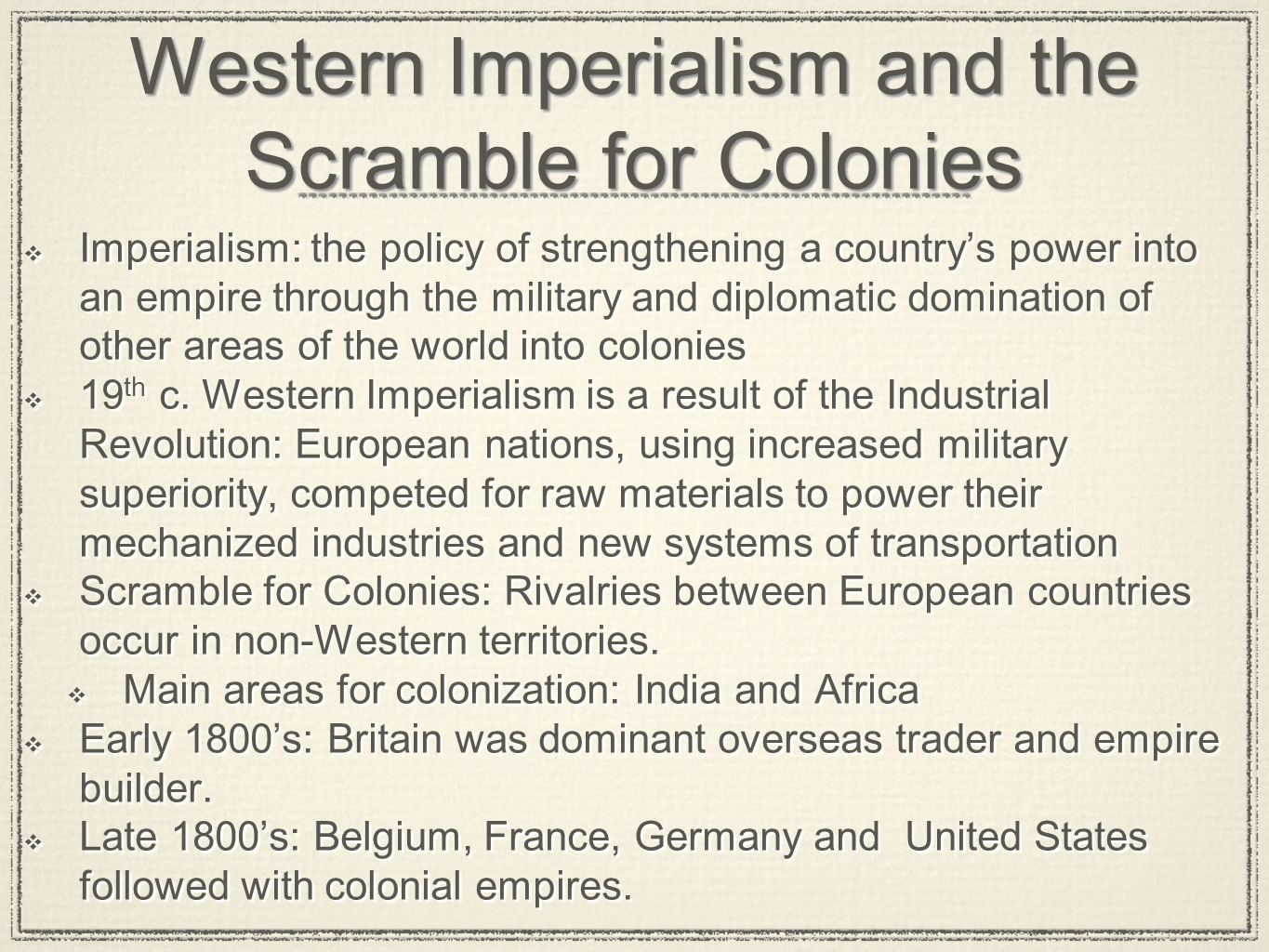 Western Imperialism and the Scramble for Colonies  Imperialism: the policy of strengthening a country's power into an empire through the military and diplomatic domination of other areas of the world into colonies  19 th c.