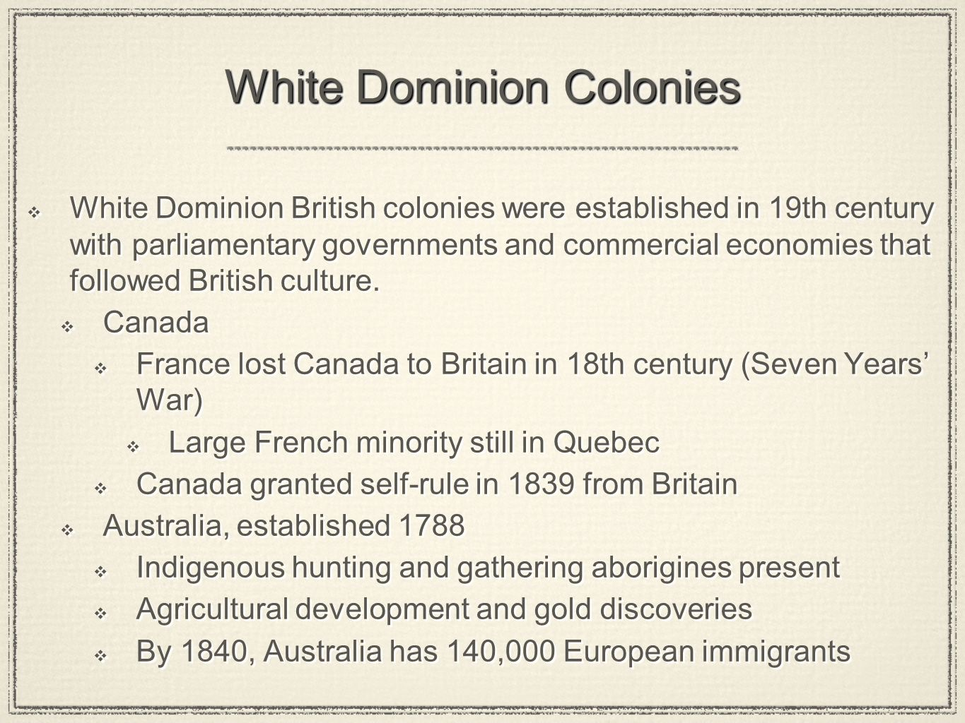 White Dominion Colonies  White Dominion British colonies were established in 19th century with parliamentary governments and commercial economies that followed British culture.
