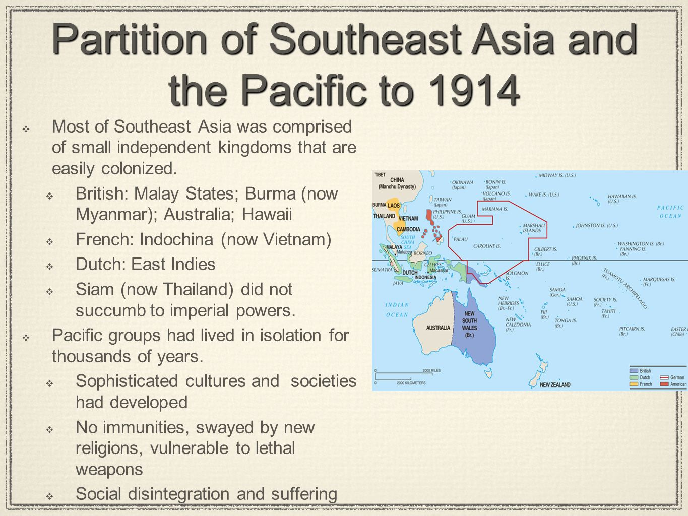 Partition of Southeast Asia and the Pacific to 1914  Most of Southeast Asia was comprised of small independent kingdoms that are easily colonized.