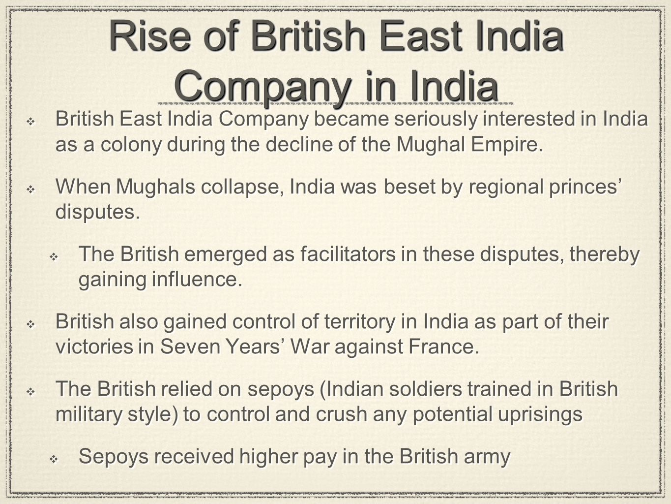 Rise of British East India Company in India  British East India Company became seriously interested in India as a colony during the decline of the Mughal Empire.