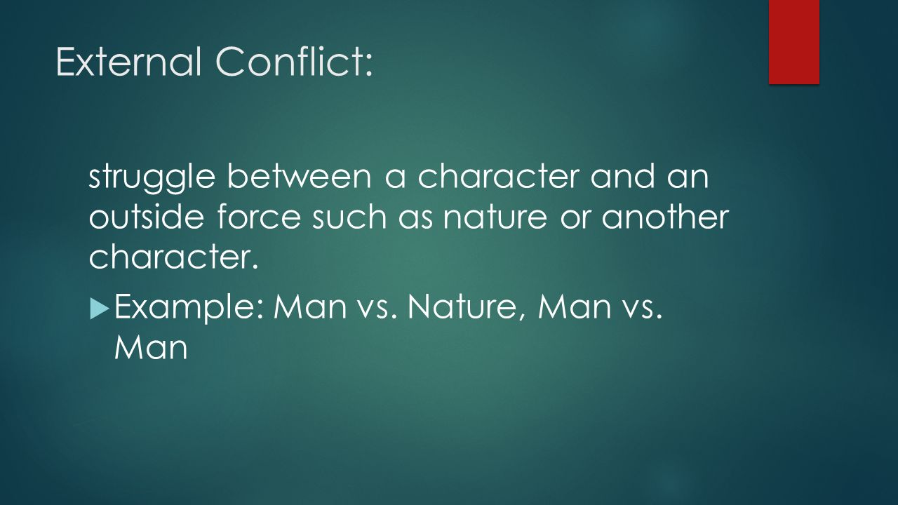 External Conflict: struggle between a character and an outside force such as nature or another character.