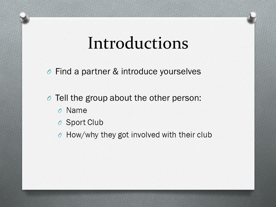 3 Introductions O Find a partner & introduce yourselves O Tell the group  about the other person: O Name O Sport Club O How/why they got involved  with their ...