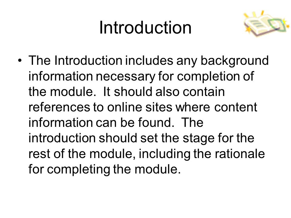 Introduction The Introduction includes any background information necessary for completion of the module.