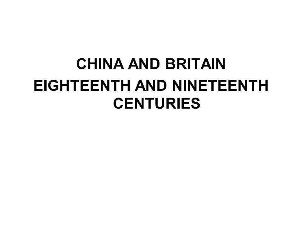 CHINA AND BRITAIN EIGHTEENTH AND NINETEENTH CENTURIES
