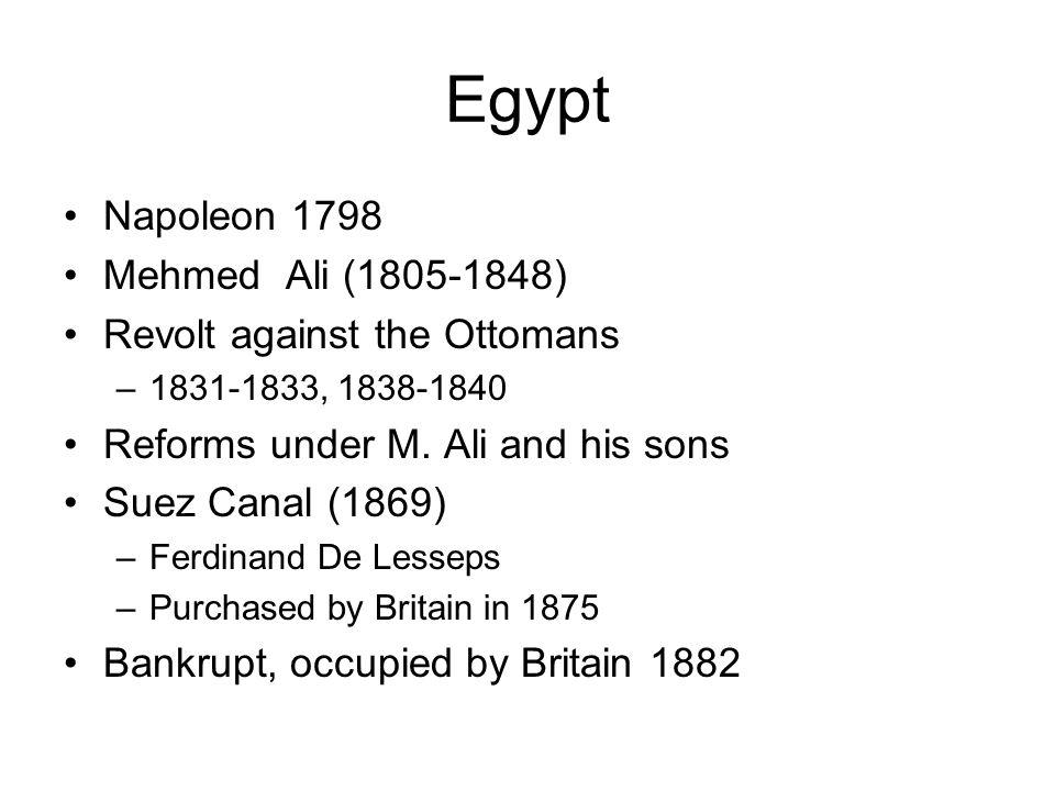 Egypt Napoleon 1798 Mehmed Ali (1805-1848) Revolt against the Ottomans –1831-1833, 1838-1840 Reforms under M.