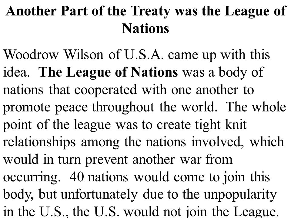 Another Part of the Treaty was the League of Nations Woodrow Wilson of U.S.A.