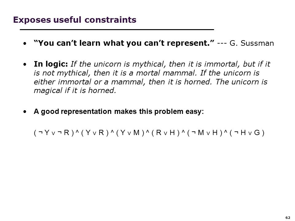 62 Exposes useful constraints You can't learn what you can't represent. --- G.
