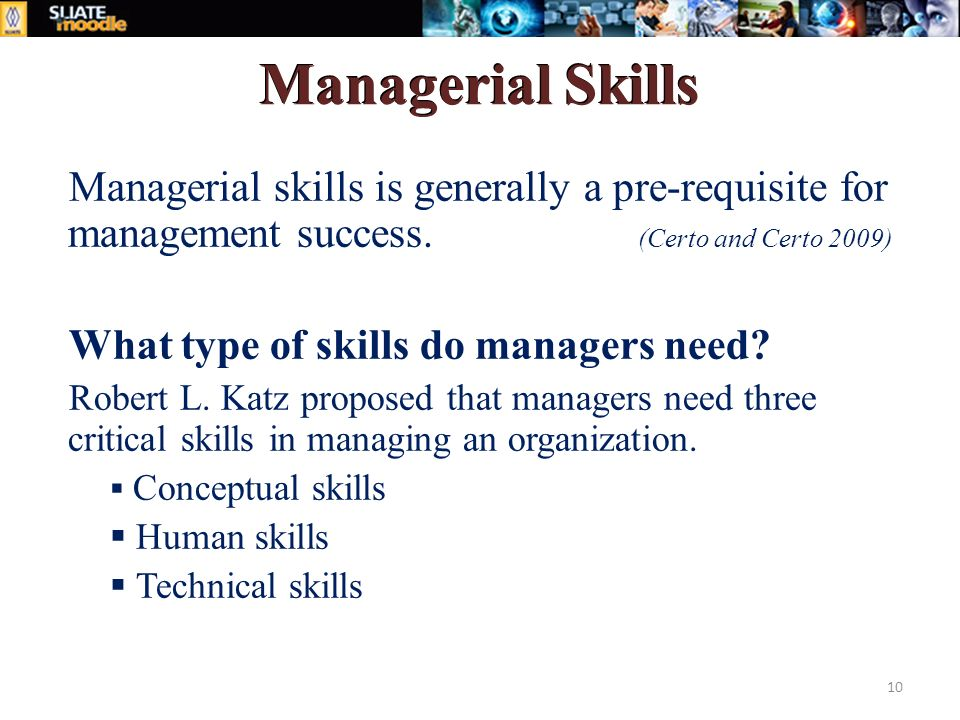 Managerial Skills Managerial skills is generally a pre-requisite for management success.