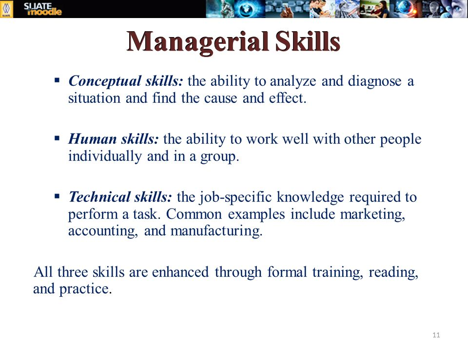 Managerial Skills  Conceptual skills: the ability to analyze and diagnose a situation and find the cause and effect.
