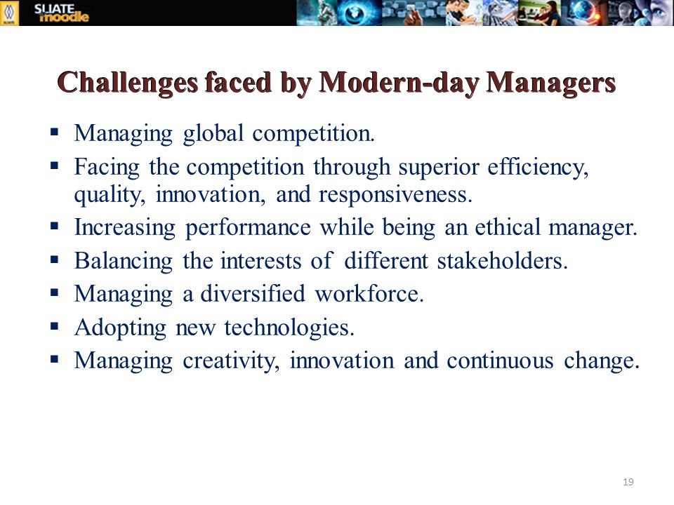 Challenges faced by Modern-day Managers  Managing global competition.