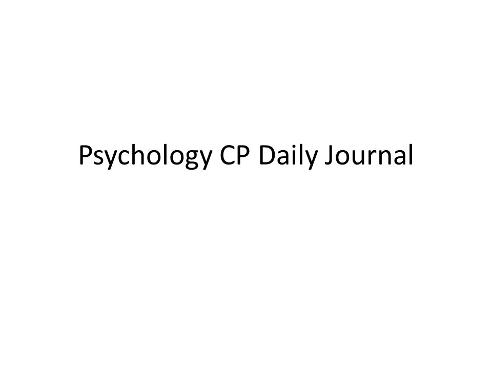 psychology cp daily journal th in proper paper form  1 psychology cp daily journal
