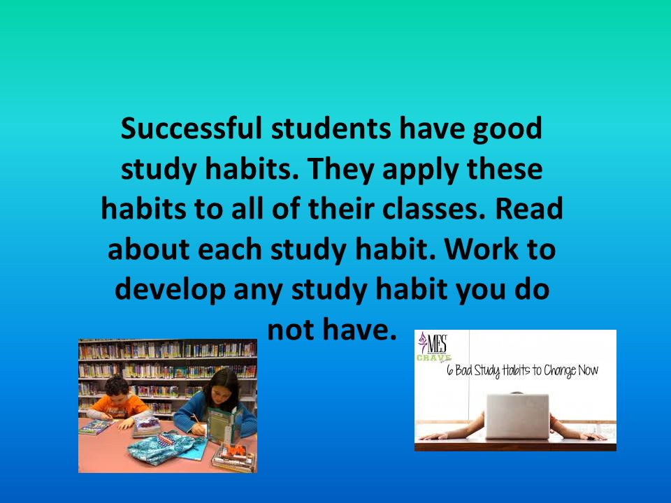 Study habits need a lot of work?