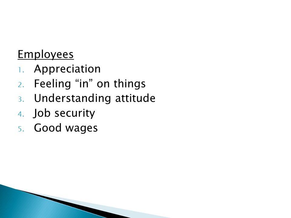 Employees 1. Appreciation 2. Feeling in on things 3.