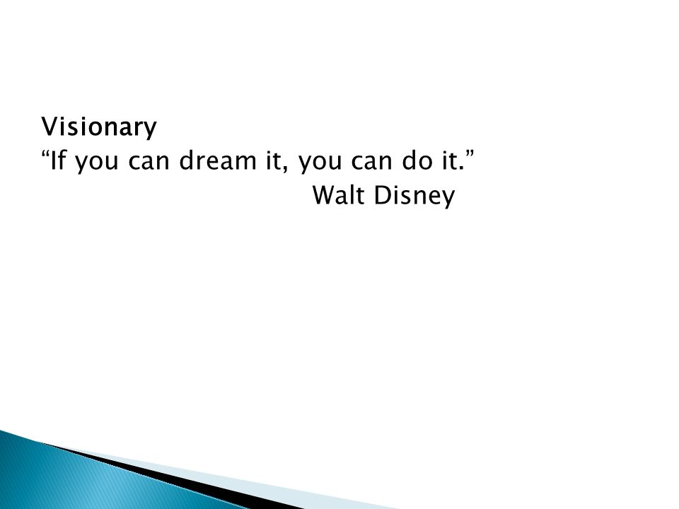 Visionary If you can dream it, you can do it. Walt Disney