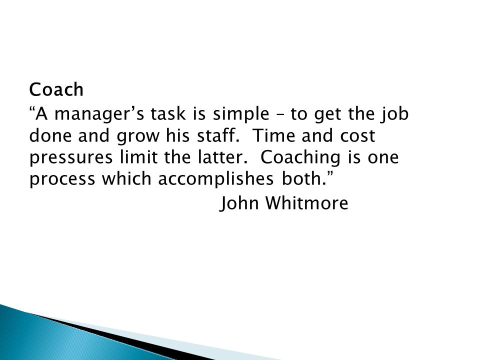 Coach A manager's task is simple – to get the job done and grow his staff.
